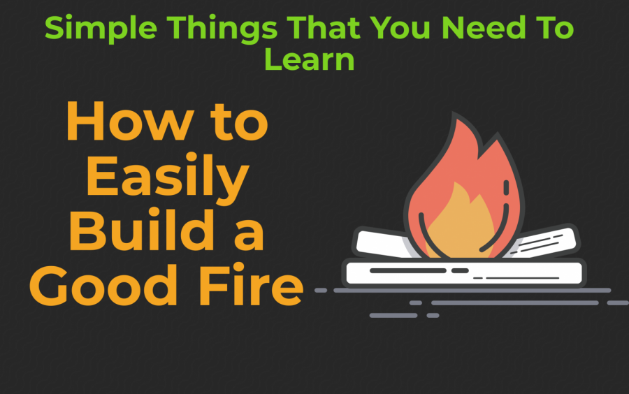 How to Easily Build a Good Fire