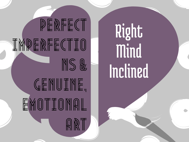 Perfect Imperfections & Genuine, Emotional Art