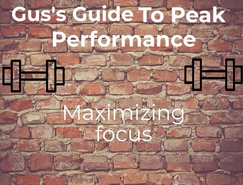 Gus' Guide to Peak Performance #8: Maximizing Focus in the Gym